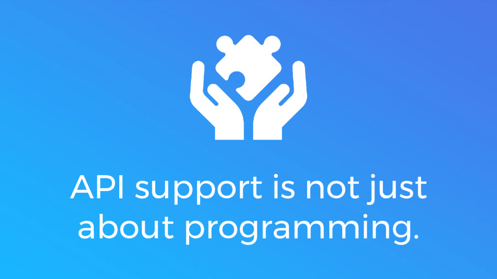 API support is not just about programming.
