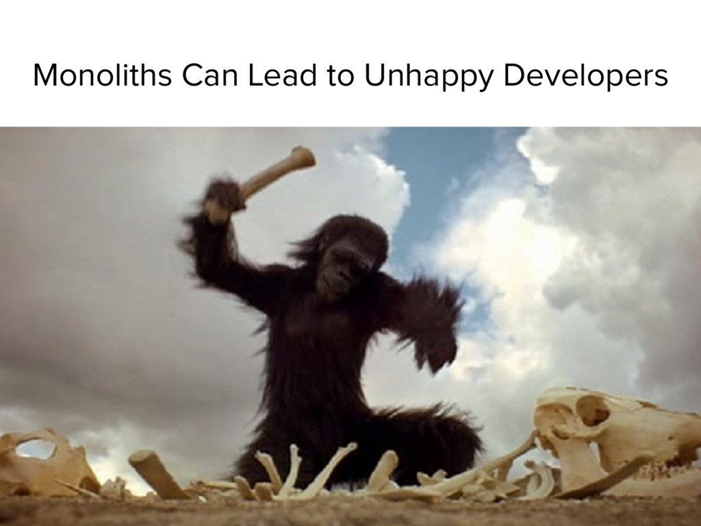Monoliths Can Lead to Unhappy Developers