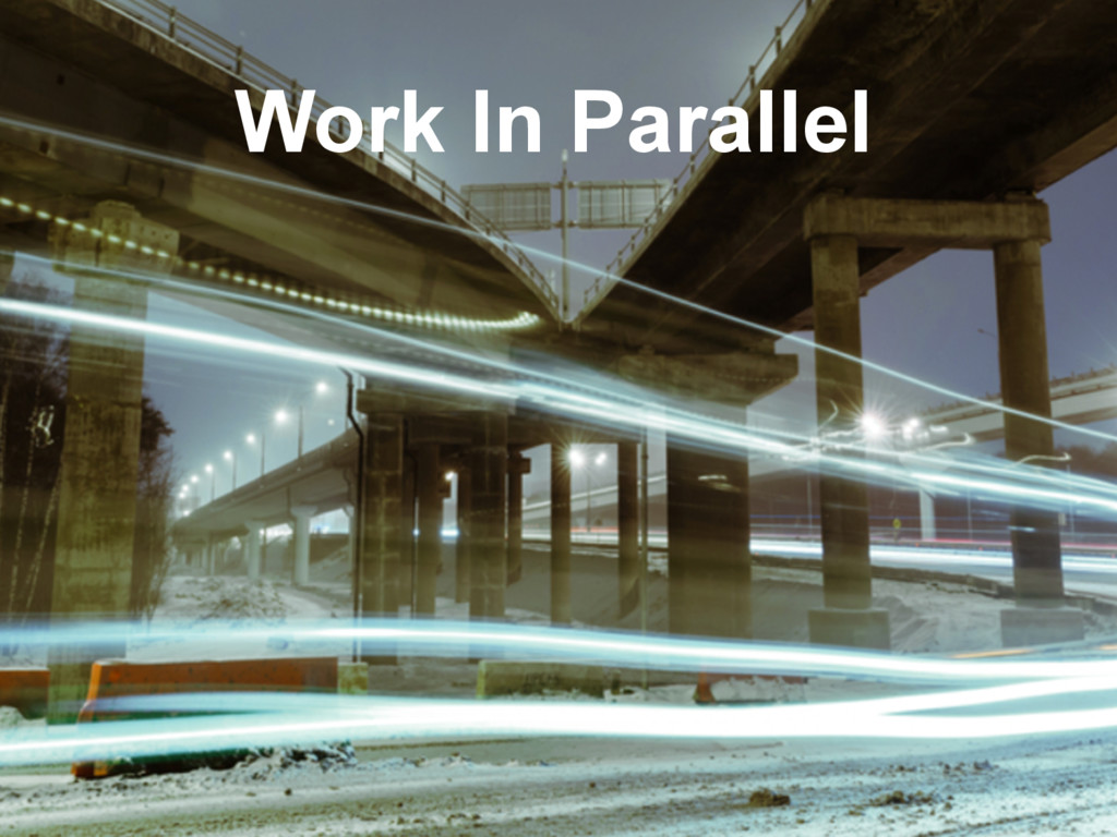 Work In Parallel