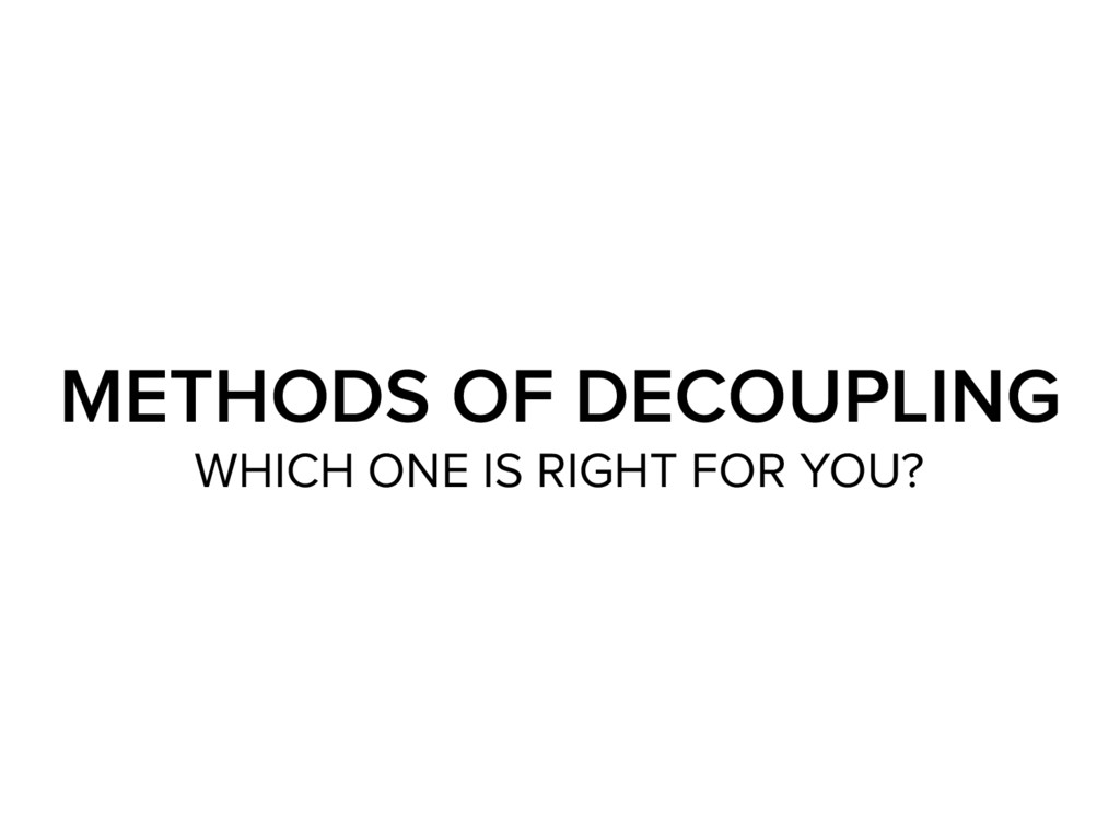 METHODS OF DECOUPLING WHICH ONE IS RIGHT FOR YO...
