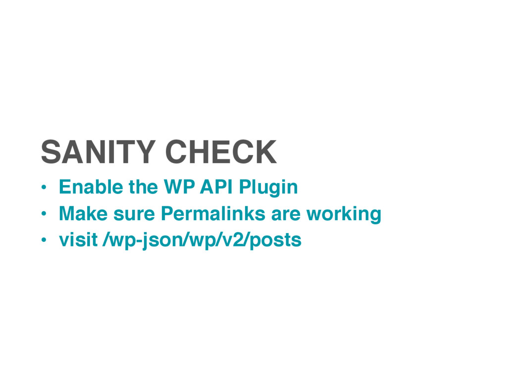 SANITY CHECK • Enable the WP API Plugin • Make ...