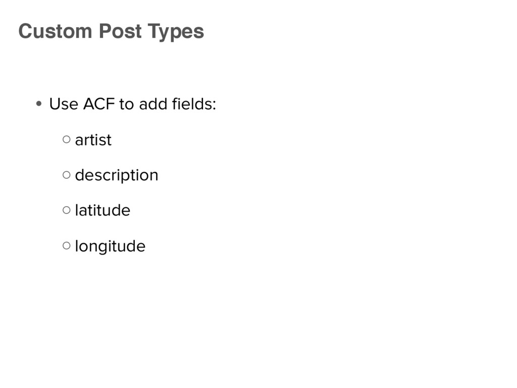 ● Use ACF to add fields: ○ artist ○ description...