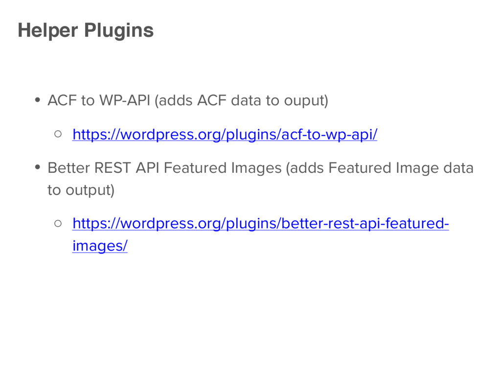 ● ACF to WP-API (adds ACF data to ouput) ○ http...