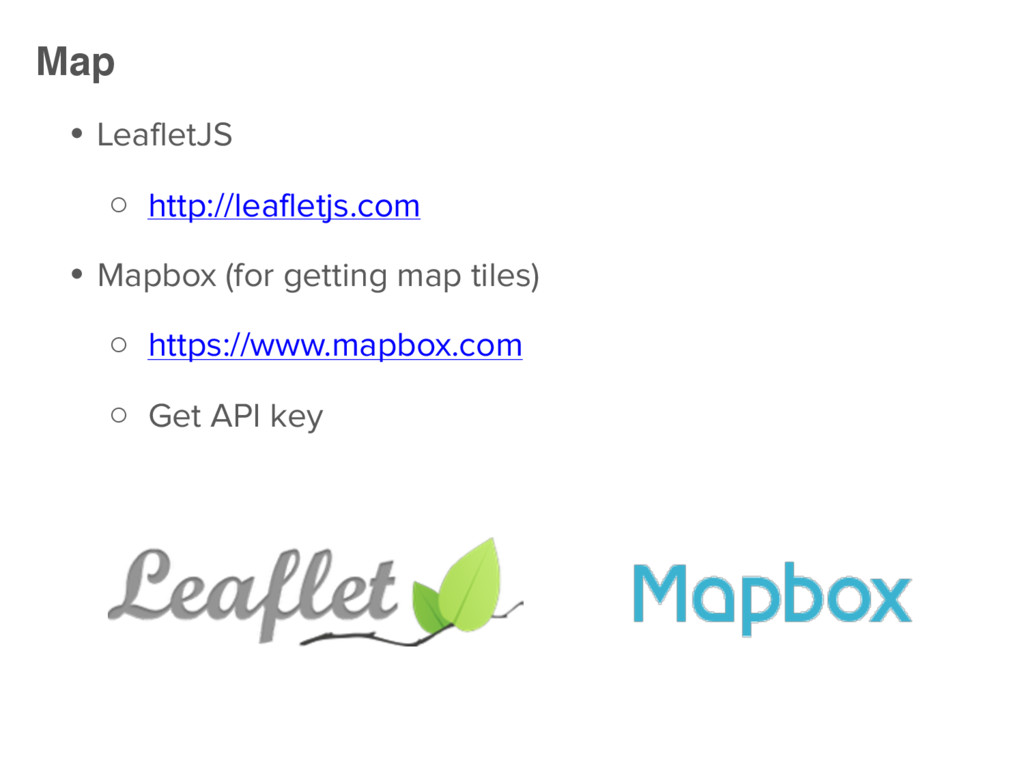 ● LeafletJS ○ http://leafletjs.com ● Mapbox (fo...