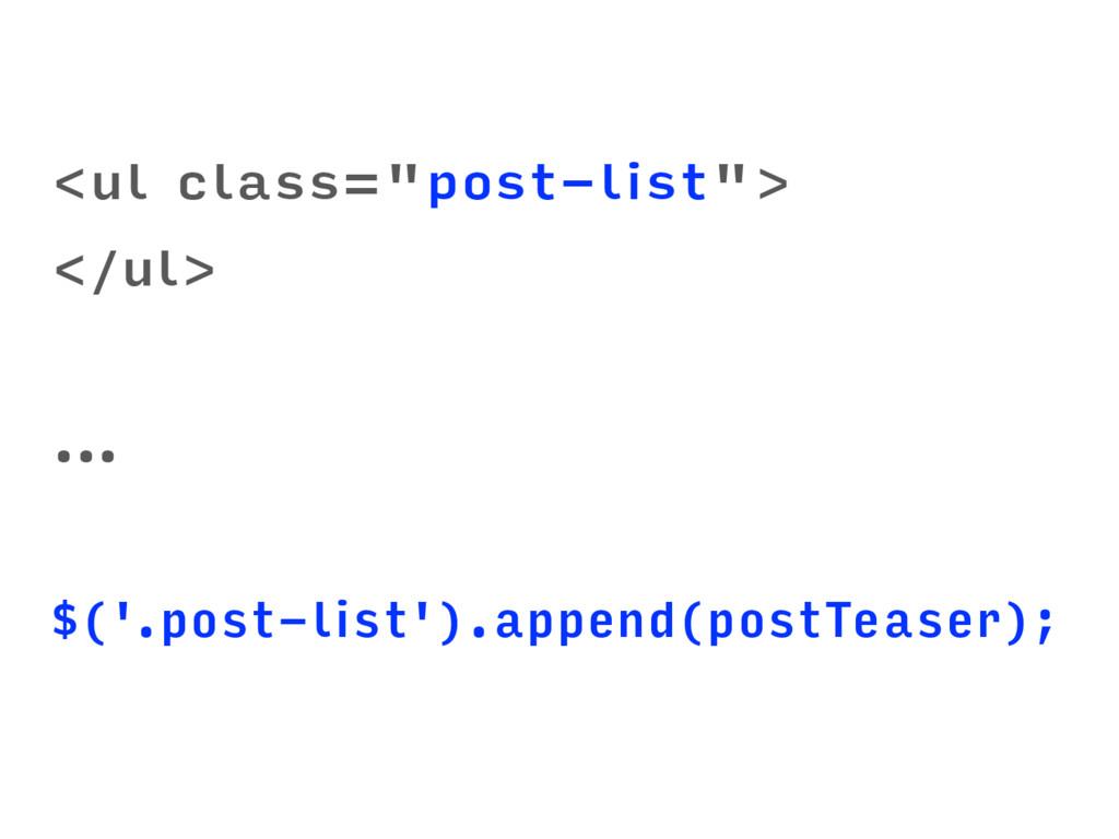 "<ul class=""post-list""> </ul> … $('.post-list')...."