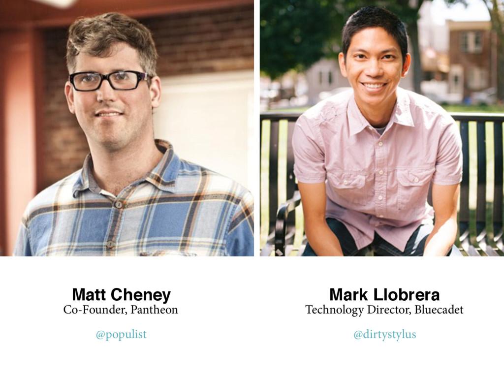 Matt Cheney Co-Founder, Pantheon @populist Mark...