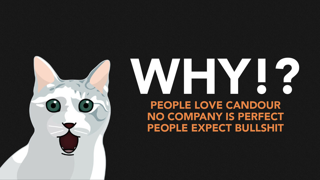 WHY!? PEOPLE LOVE CANDOUR NO COMPANY IS PERFECT...