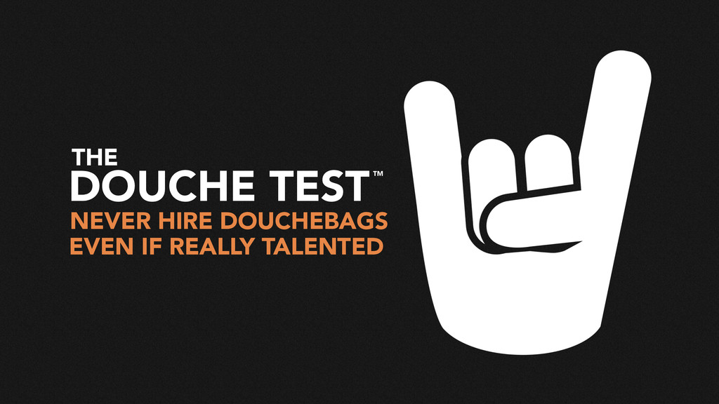 NEVER HIRE DOUCHEBAGS EVEN IF REALLY TALENTED D...