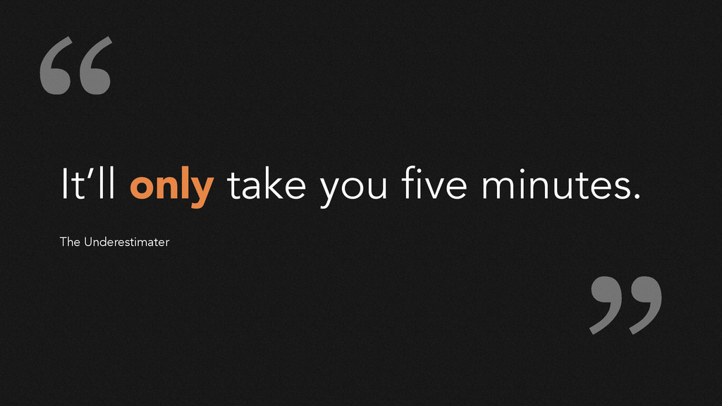 It'll only take you five minutes. ! ! The Under...