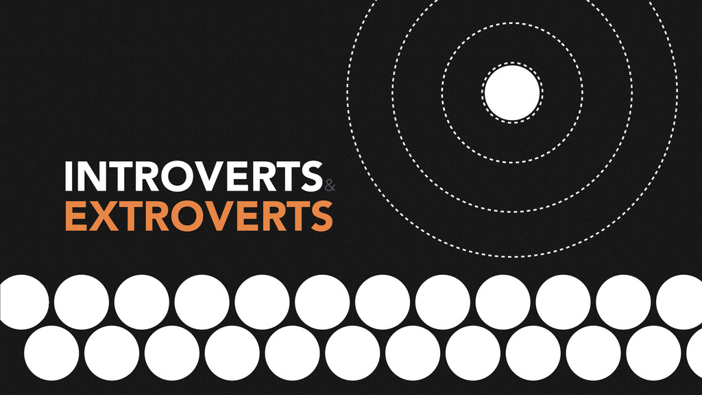 INTROVERTS& EXTROVERTS
