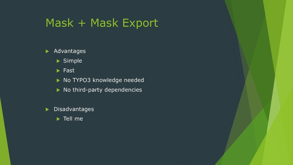 Mask + Mask Export  Advantages  Simple  Fast...