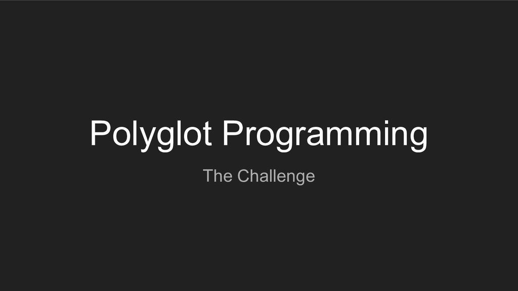 Polyglot Programming The Challenge