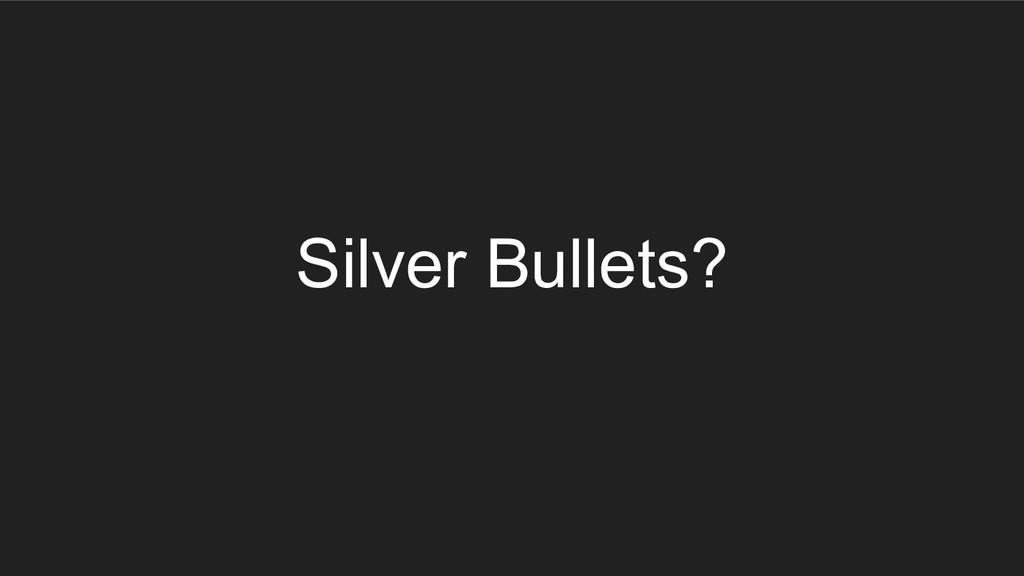 Silver Bullets?