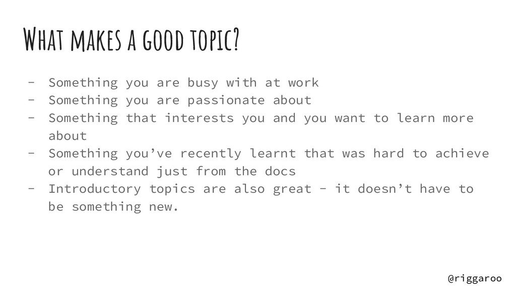 What makes a good topic? - Something you are bu...