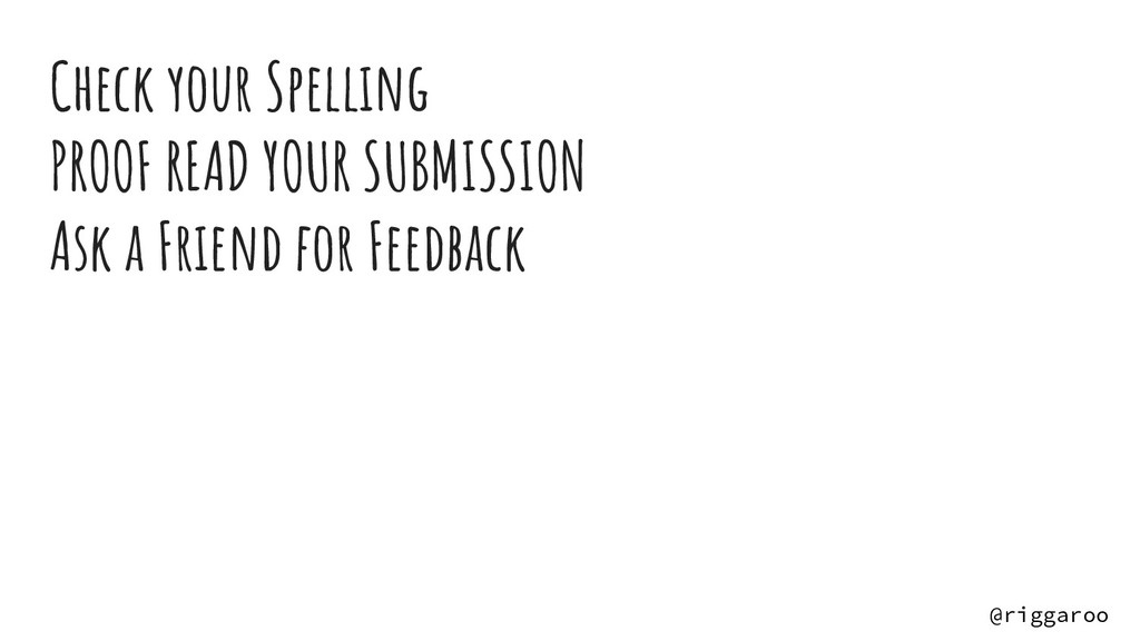 Check your Spelling PROOF READ YOUR SUBMISSION ...