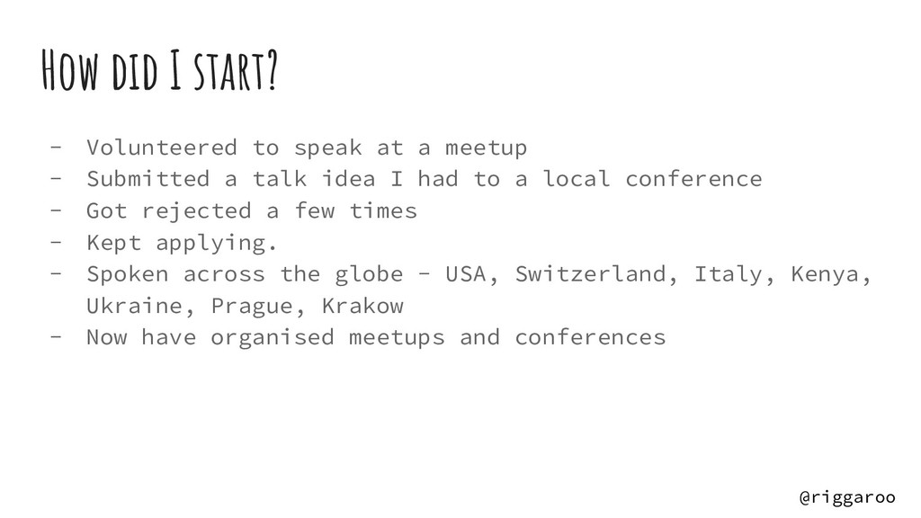 How did I start? - Volunteered to speak at a me...