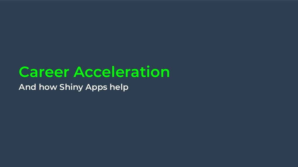 Career Acceleration And how Shiny Apps help