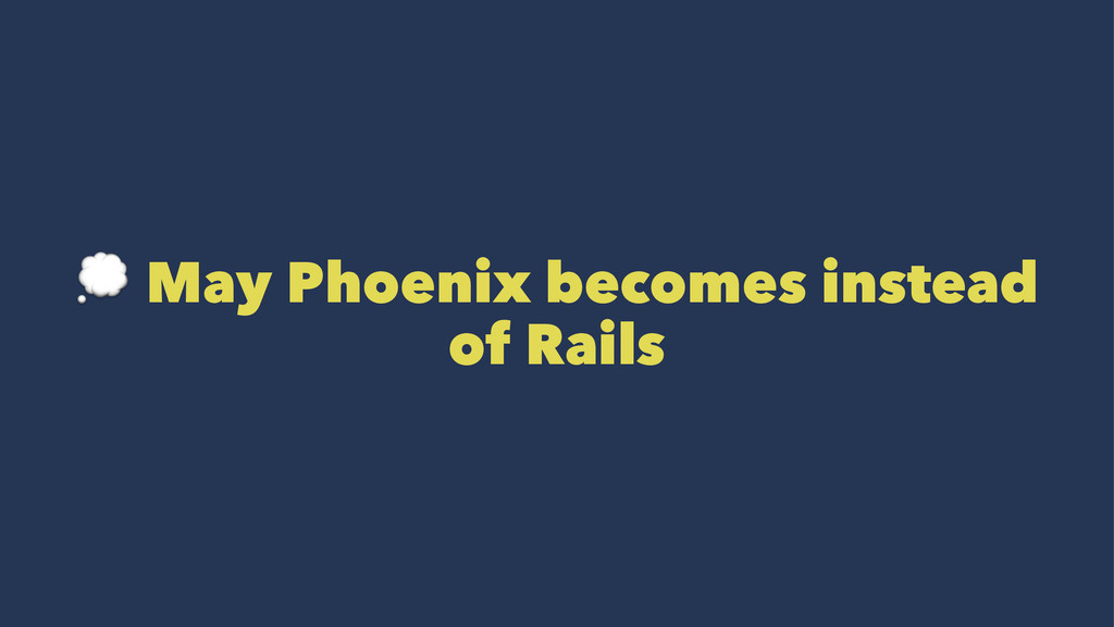 ! May Phoenix becomes instead of Rails