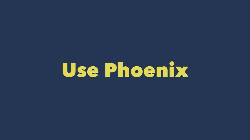 Use Phoenix