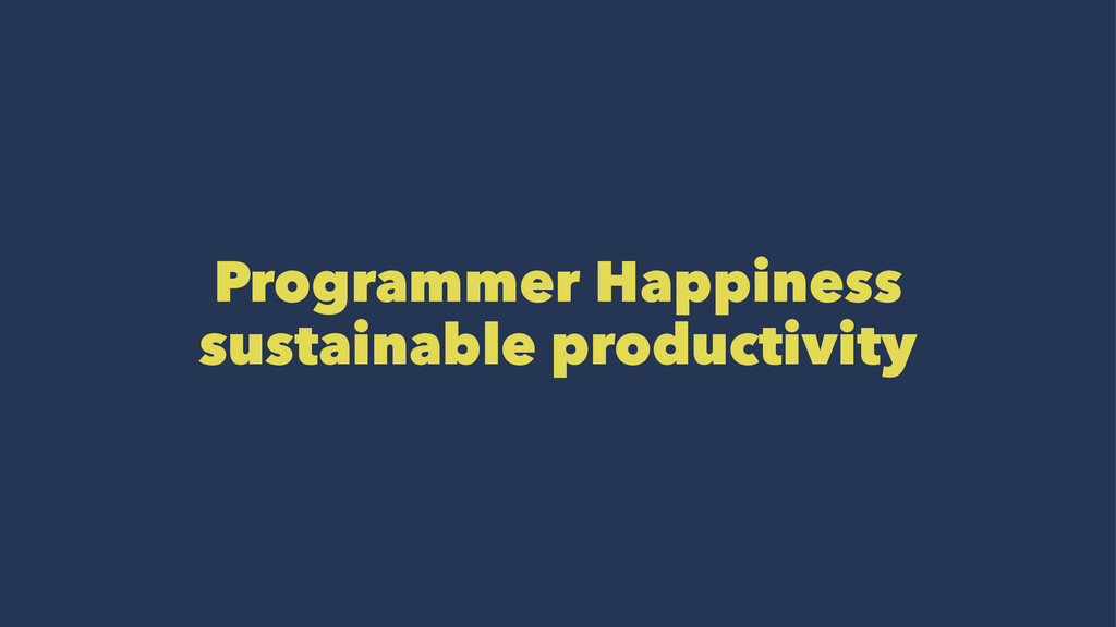 Programmer Happiness sustainable productivity