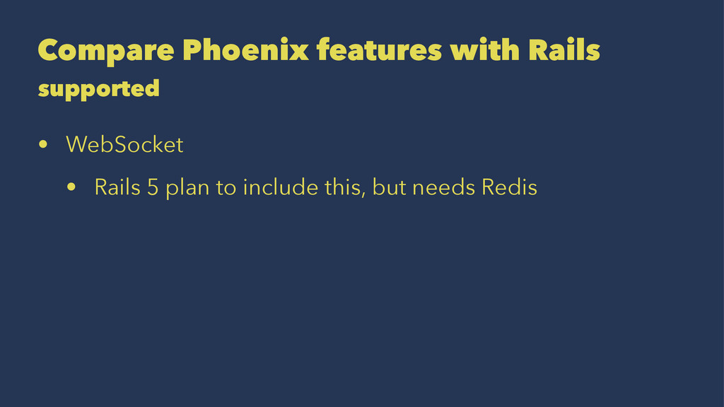Compare Phoenix features with Rails supported •...