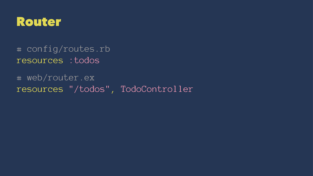 Router # config/routes.rb resources :todos # we...