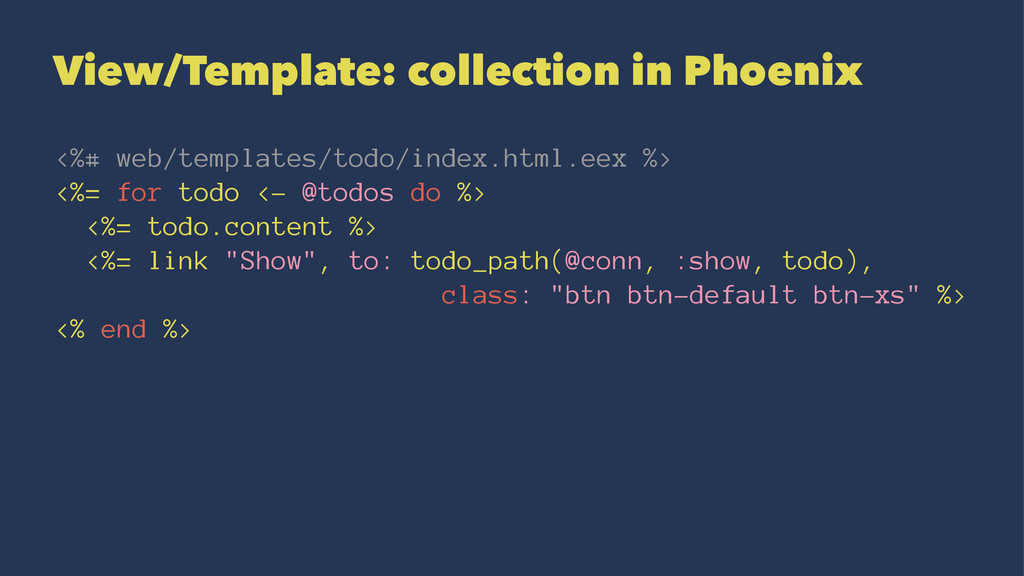 View/Template: collection in Phoenix <%# web/te...