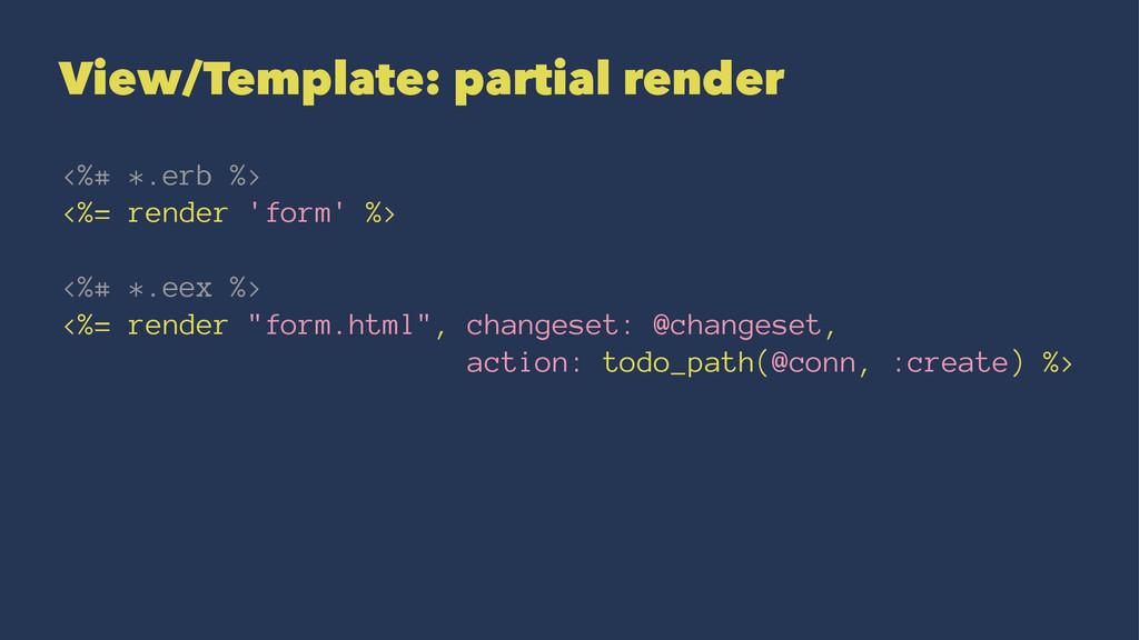 View/Template: partial render <%# *.erb %> <%= ...