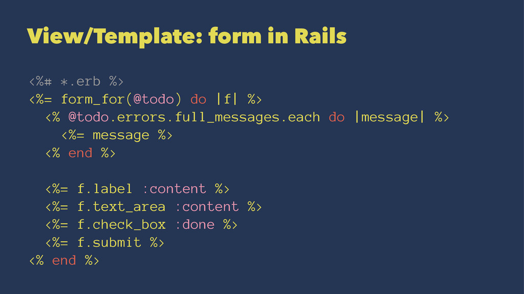 View/Template: form in Rails <%# *.erb %> <%= f...
