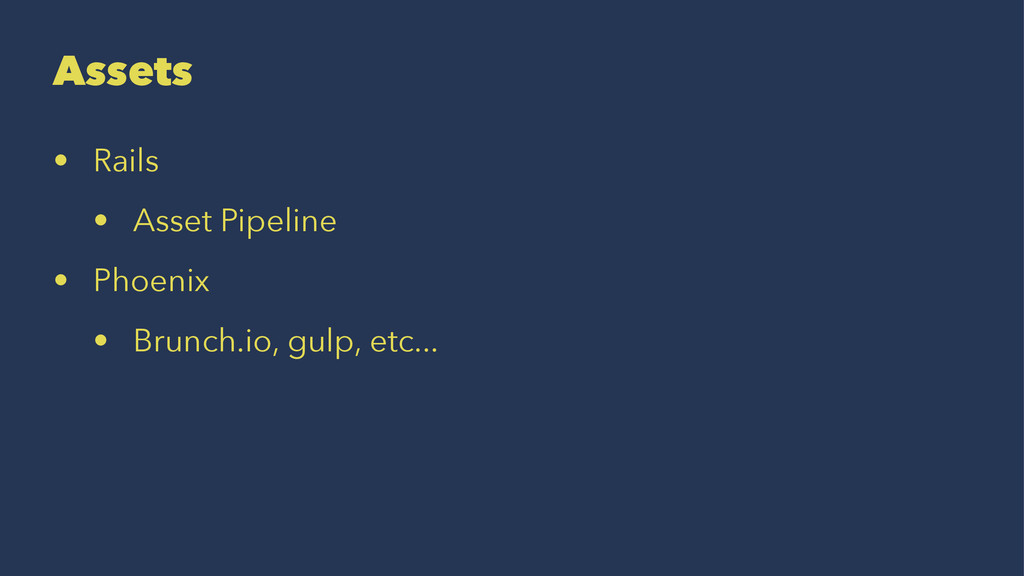Assets • Rails • Asset Pipeline • Phoenix • Bru...