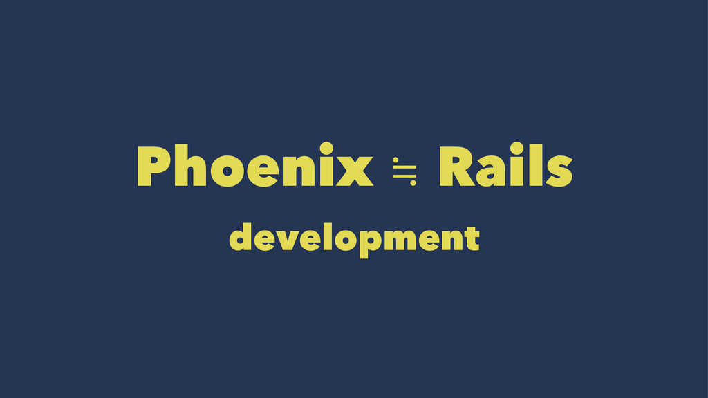 Phoenix ≒ Rails development