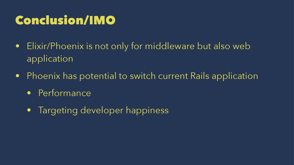 Conclusion/IMO • Elixir/Phoenix is not only for...