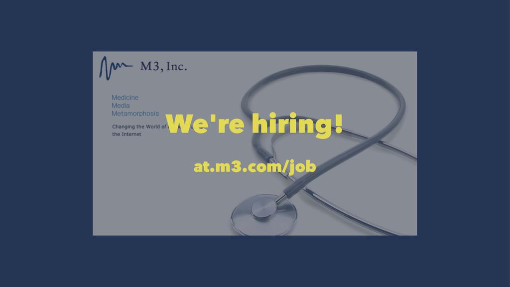 We're hiring! at.m3.com/job