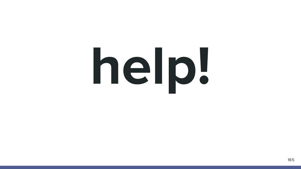 help! 165