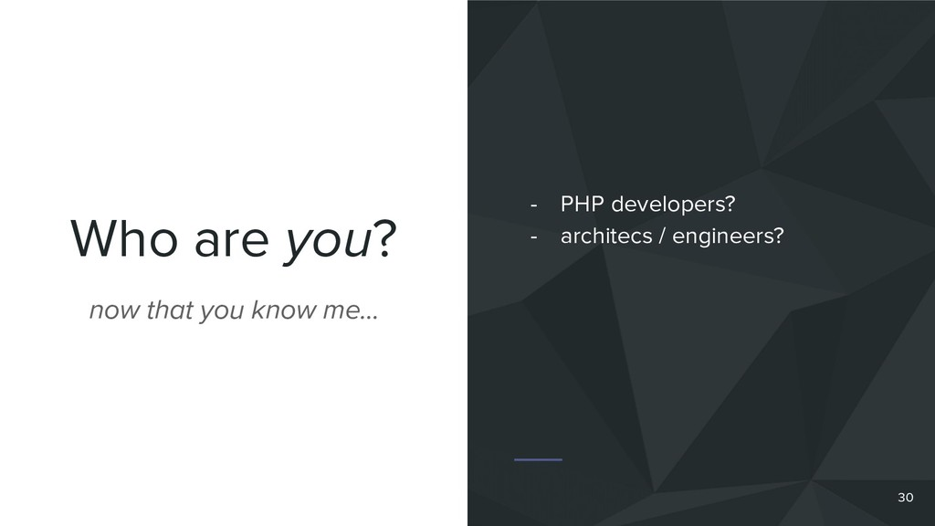 Who are you? 30 now that you know me… - PHP dev...