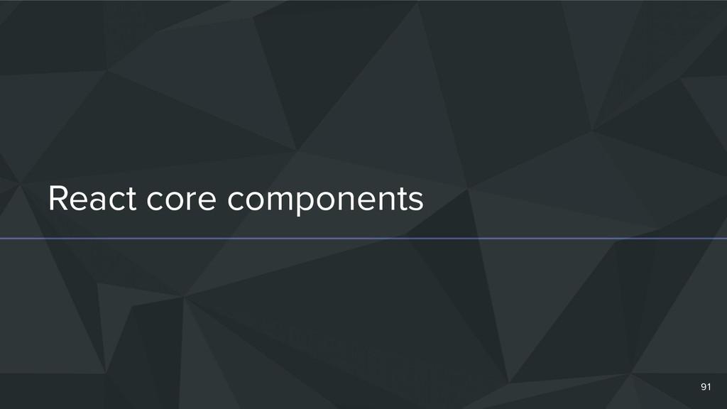 React core components 91