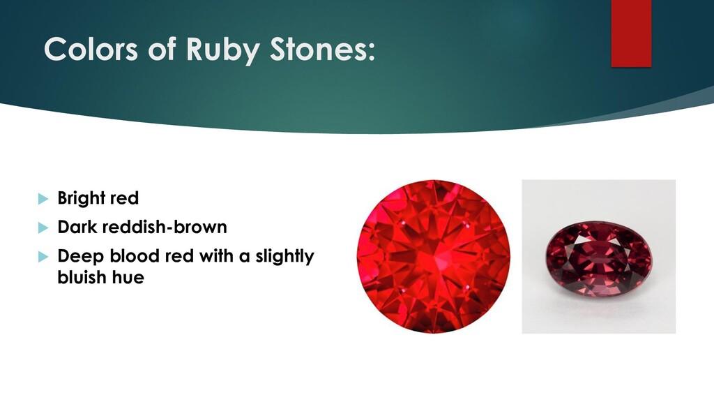 Colors of Ruby Stones:  Bright red  Dark redd...