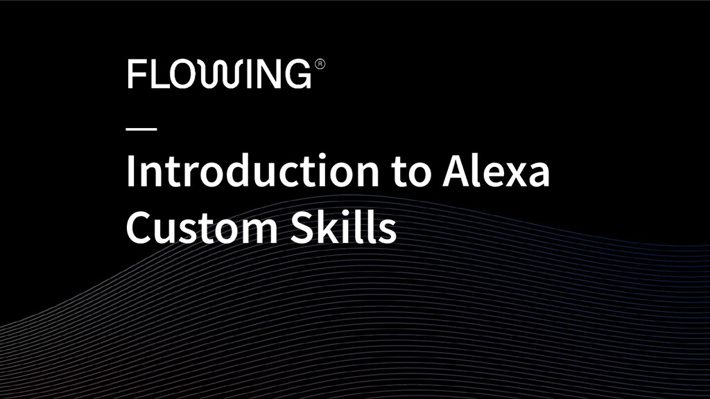 Introduction to Alexa Custom Skills