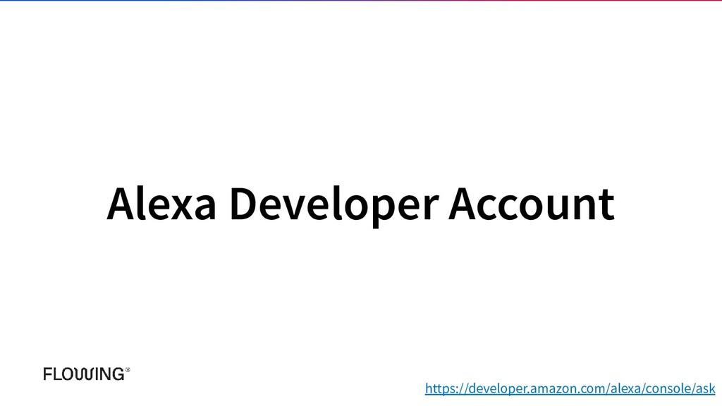 Alexa Developer Account https://developer.amazo...