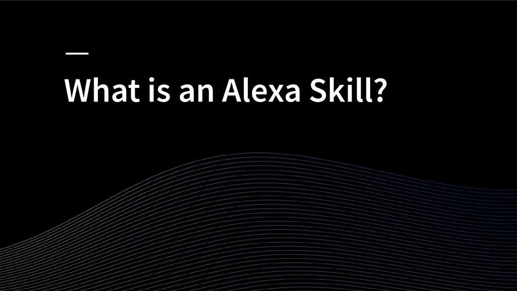 What is an Alexa Skill?