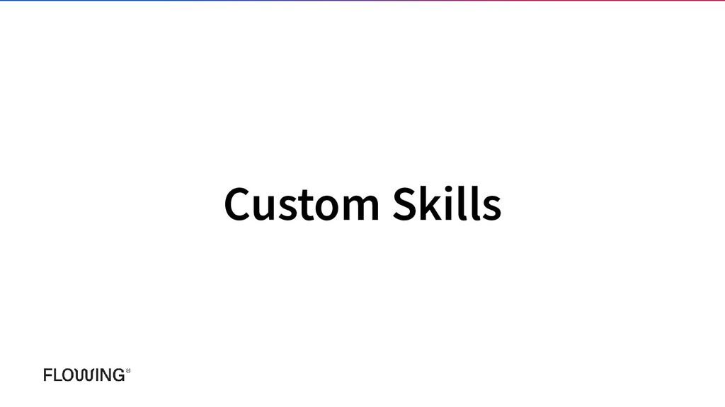Custom Skills