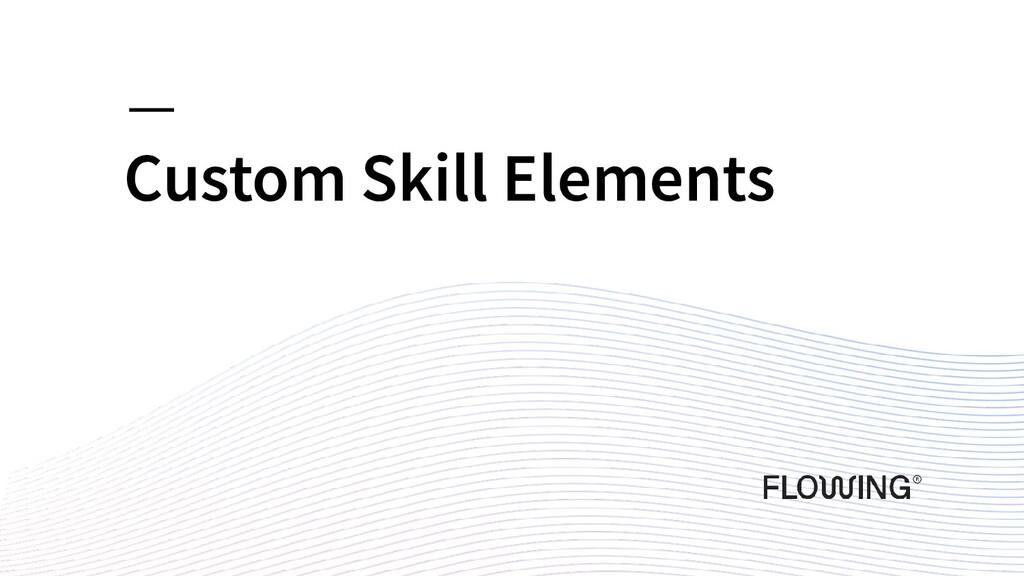 Custom Skill Elements