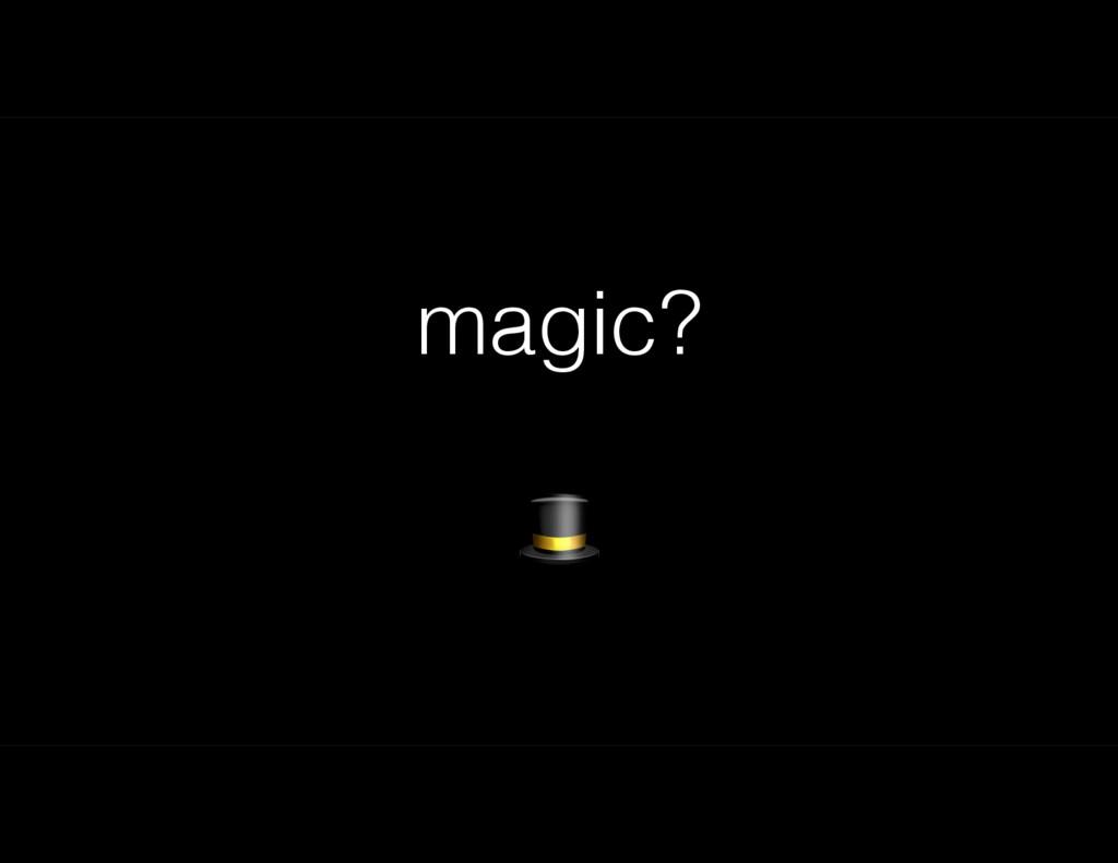 magic? !