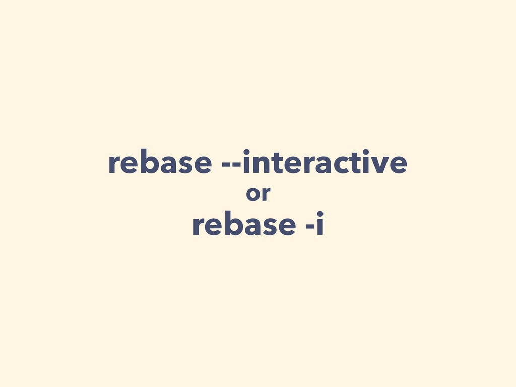 rebase --interactive or rebase -i