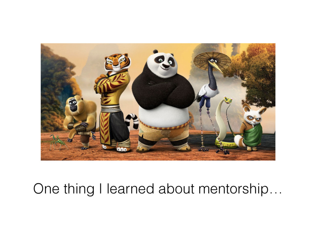 One thing I learned about mentorship…