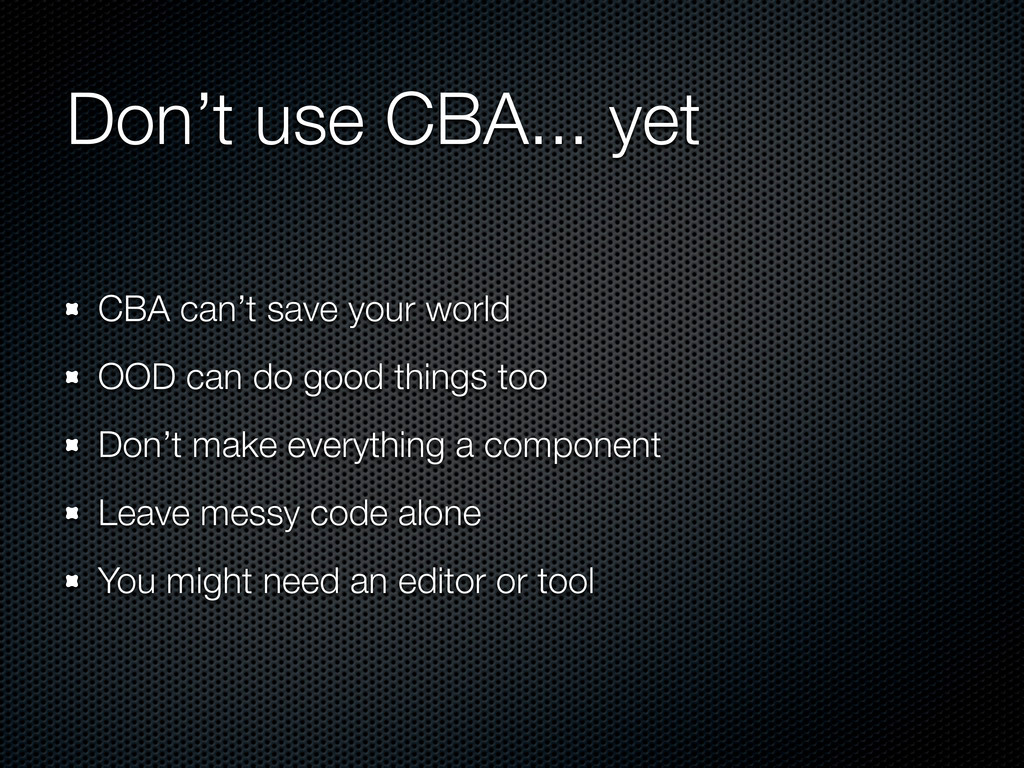 Don't use CBA... yet CBA can't save your world ...