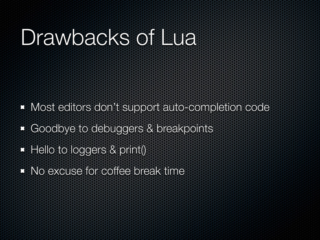 Drawbacks of Lua Most editors don't support aut...