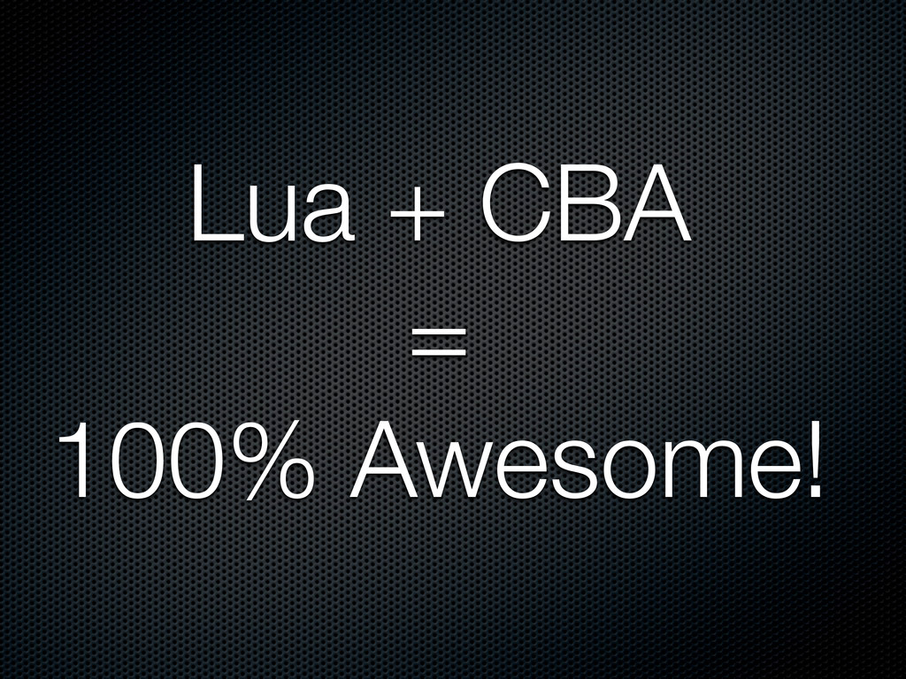 Lua + CBA = 100% Awesome!