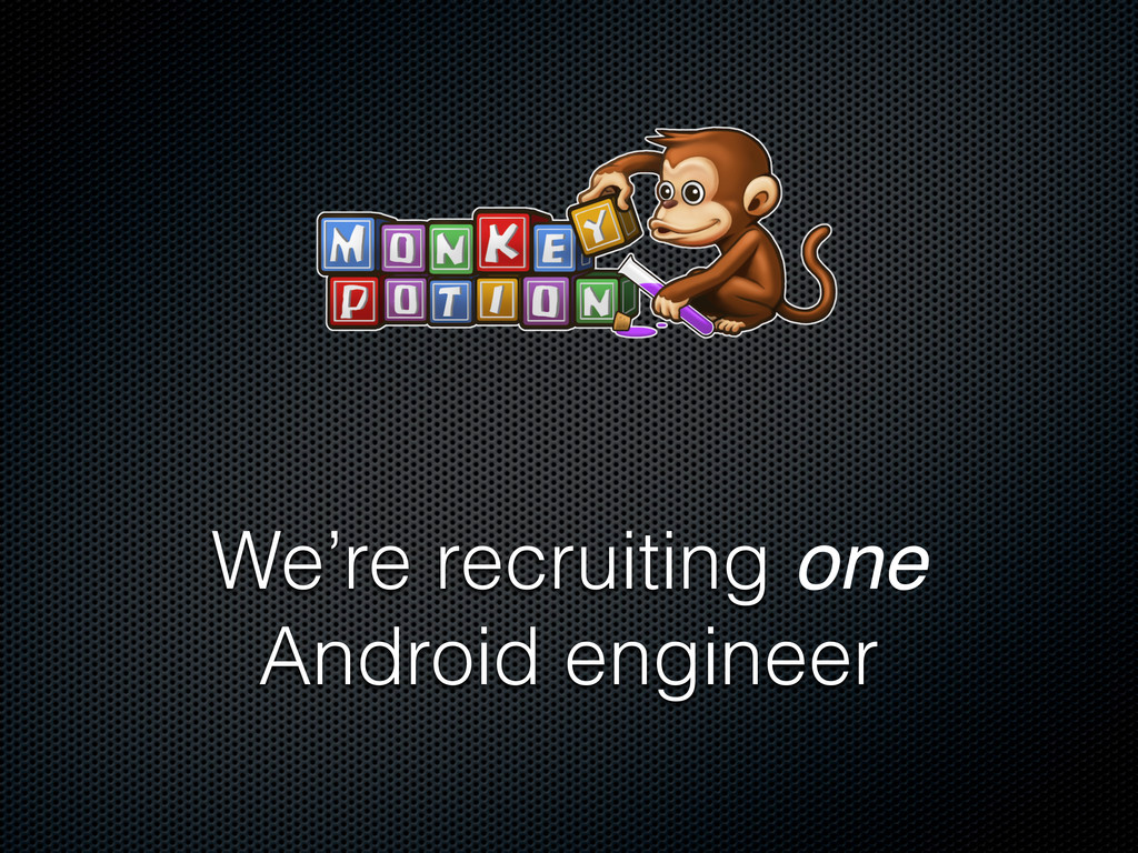 We're recruiting one Android engineer