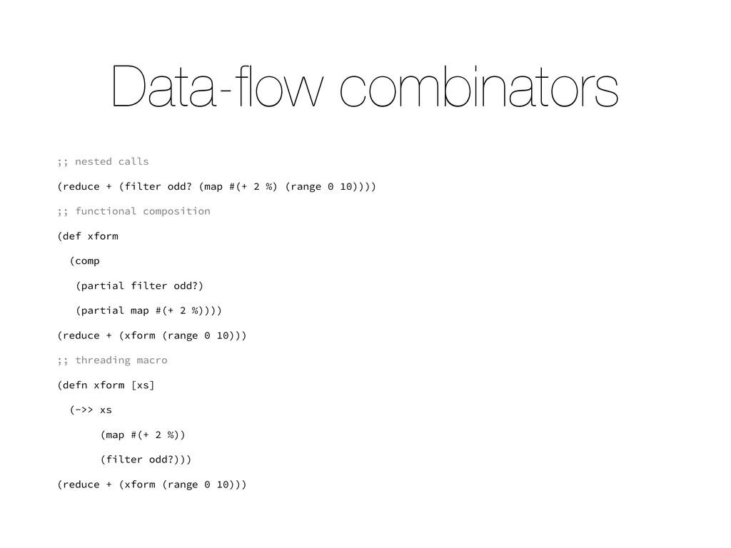 Data-flow combinators ;; nested calls (reduce + ...